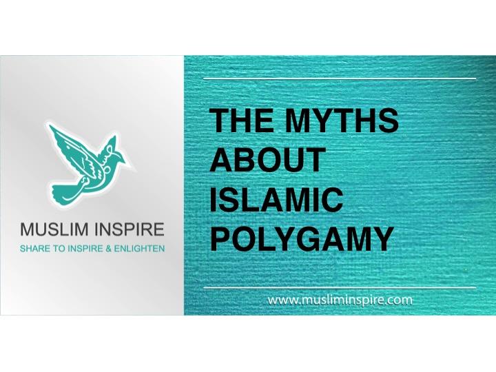 THE MYTHS ABOUT ISLAMIC POLYGAMY