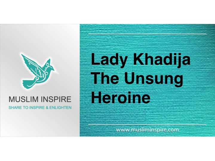 Lady Khadija … The Unsung Heroine