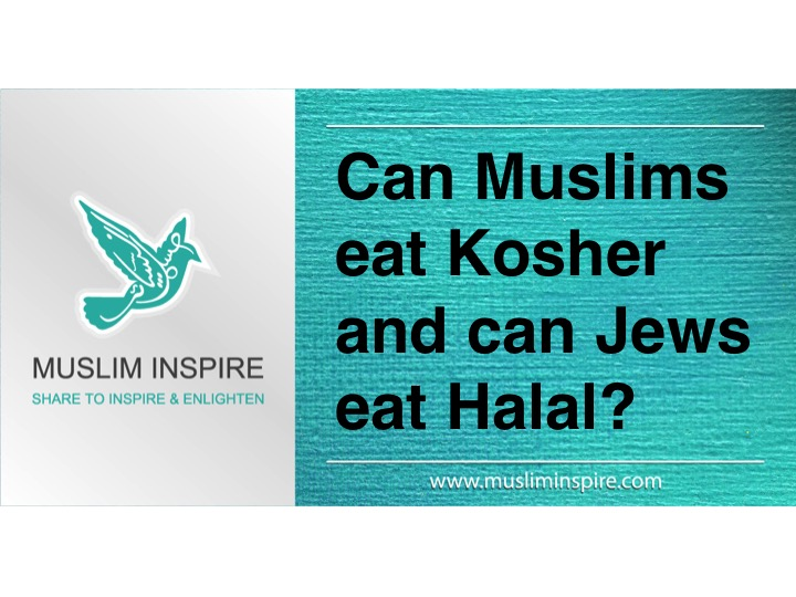 Can Muslims eat Kosher and can Jews eat Halal?