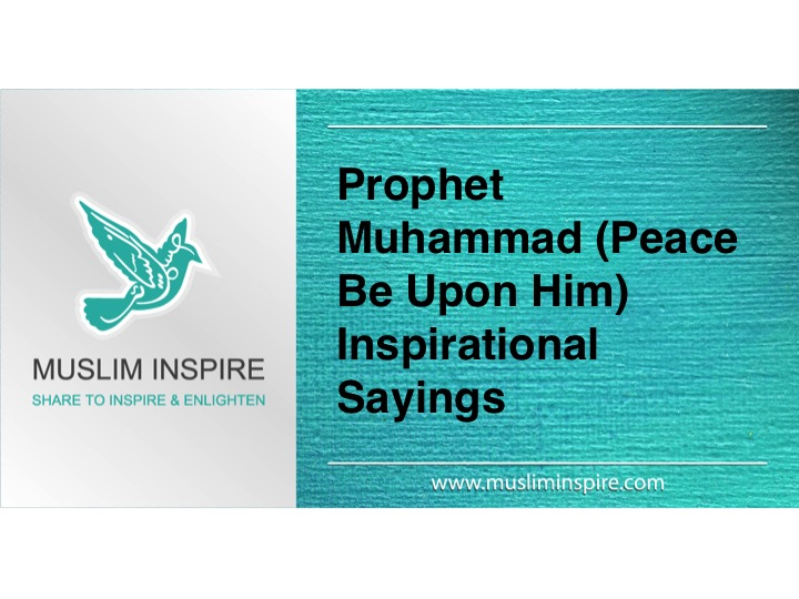 Prophet Muhammad (Peace Be Upon Him) Inspirational Sayings