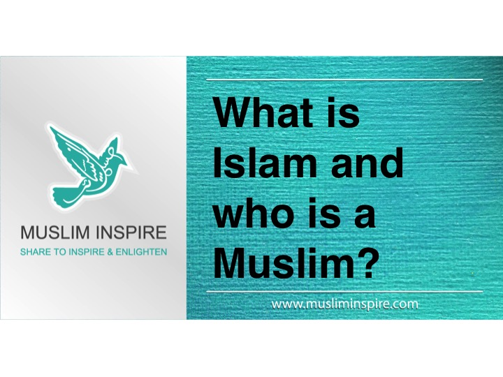 What is Islam and who is a Muslim?