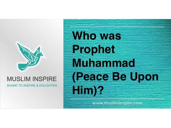 Who was Prophet Muhammad (Peace Be Upon Him)?